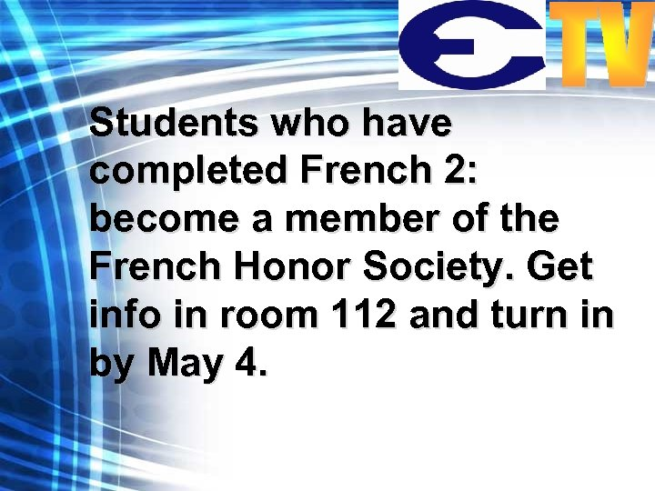 Students who have completed French 2: become a member of the French Honor Society.