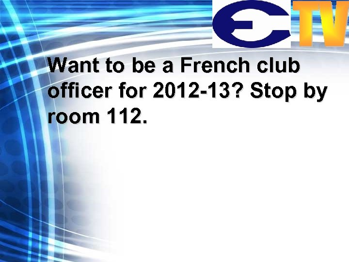 Want to be a French club officer for 2012 -13? Stop by room 112.