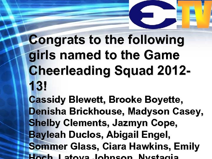 Congrats to the following girls named to the Game Cheerleading Squad 201213! Cassidy Blewett,