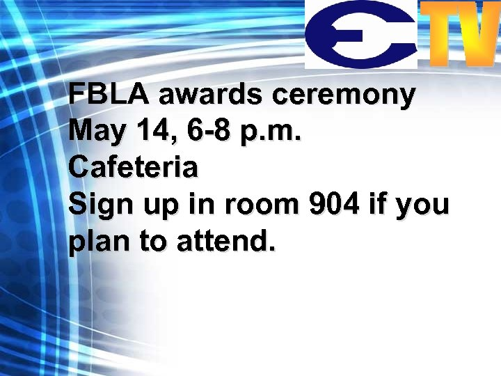 FBLA awards ceremony May 14, 6 -8 p. m. Cafeteria Sign up in room
