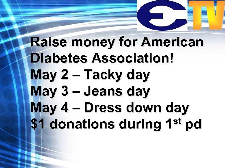 Raise money for American Diabetes Association! May 2 – Tacky day May 3 –