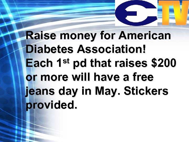 Raise money for American Diabetes Association! Each 1 st pd that raises $200 or