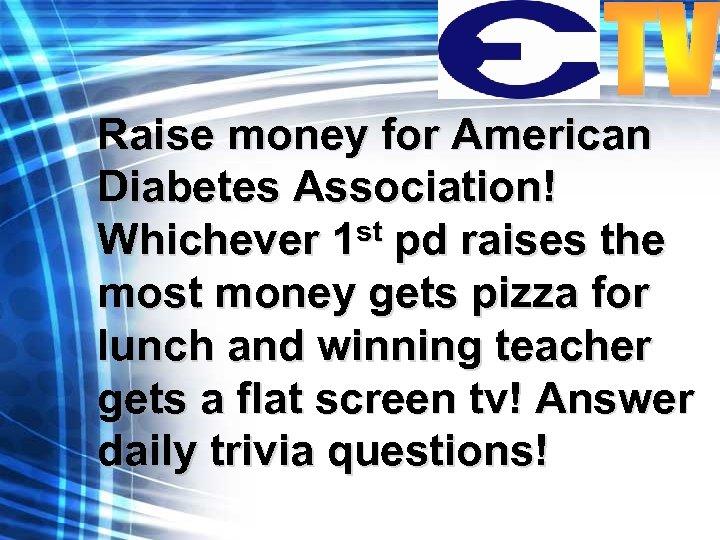Raise money for American Diabetes Association! Whichever 1 st pd raises the most money