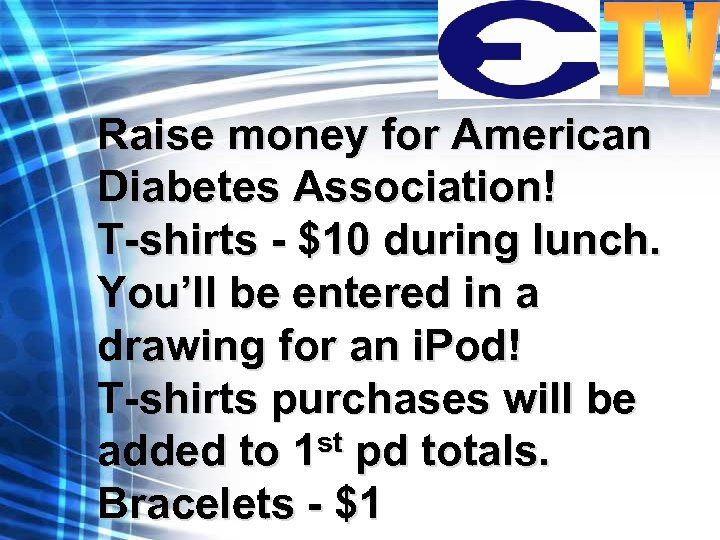 Raise money for American Diabetes Association! T-shirts - $10 during lunch. You'll be entered