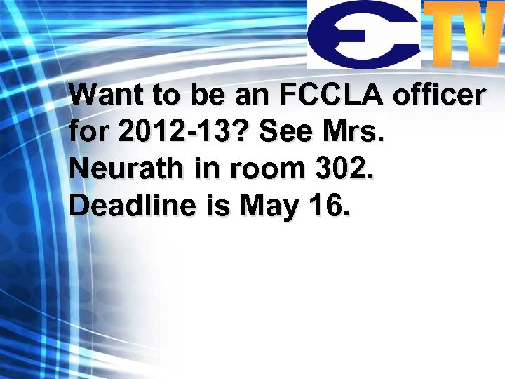 Want to be an FCCLA officer for 2012 -13? See Mrs. Neurath in room