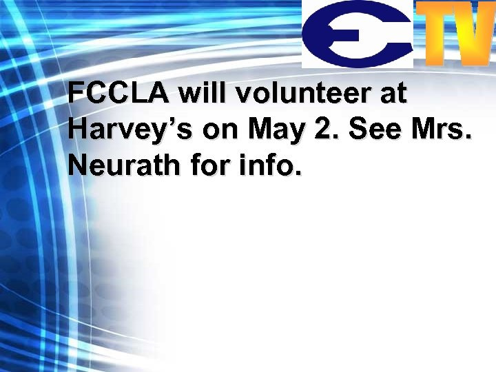 FCCLA will volunteer at Harvey's on May 2. See Mrs. Neurath for info.