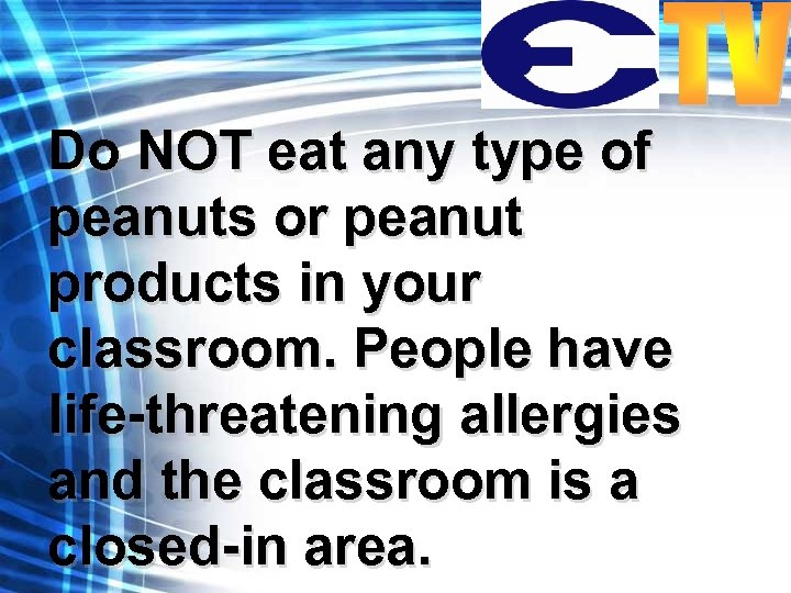 Do NOT eat any type of peanuts or peanut products in your classroom. People
