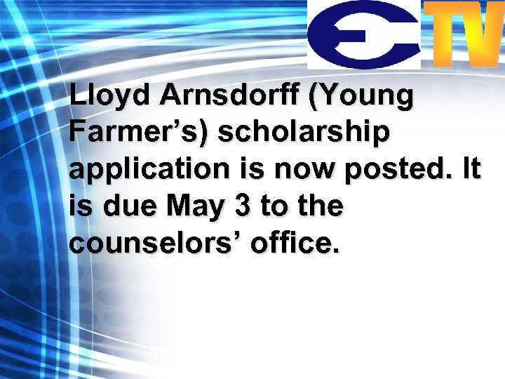 Lloyd Arnsdorff (Young Farmer's) scholarship application is now posted. It is due May 3
