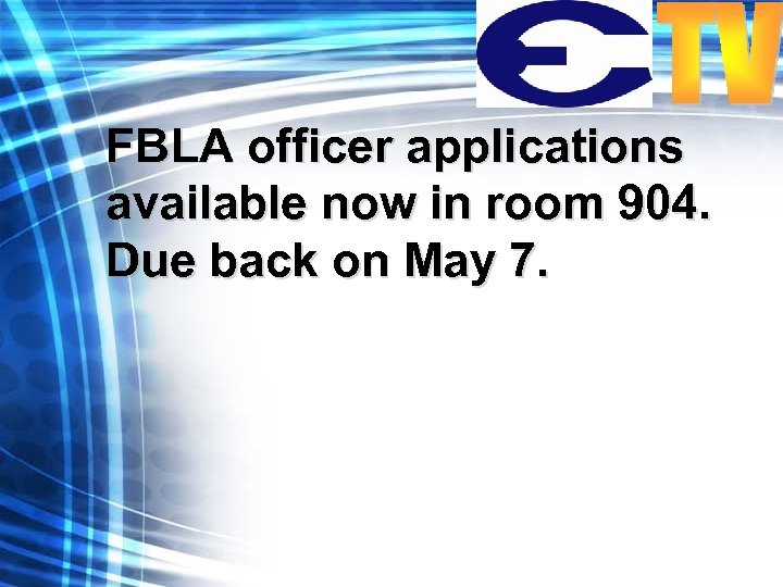 FBLA officer applications available now in room 904. Due back on May 7.