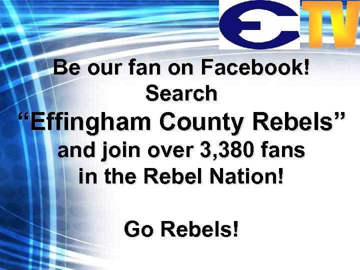 """Be our fan on Facebook! Search """"Effingham County Rebels"""" and join over 3, 380"""
