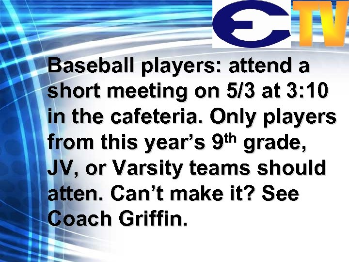 Baseball players: attend a short meeting on 5/3 at 3: 10 in the cafeteria.