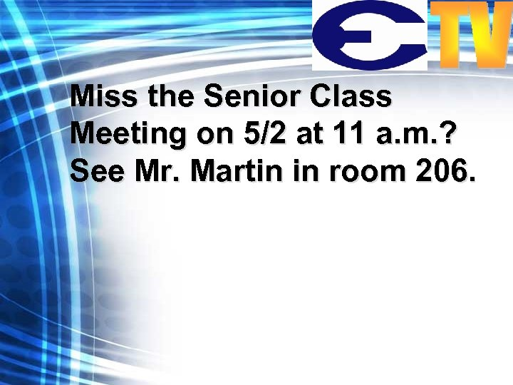 Miss the Senior Class Meeting on 5/2 at 11 a. m. ? See Mr.