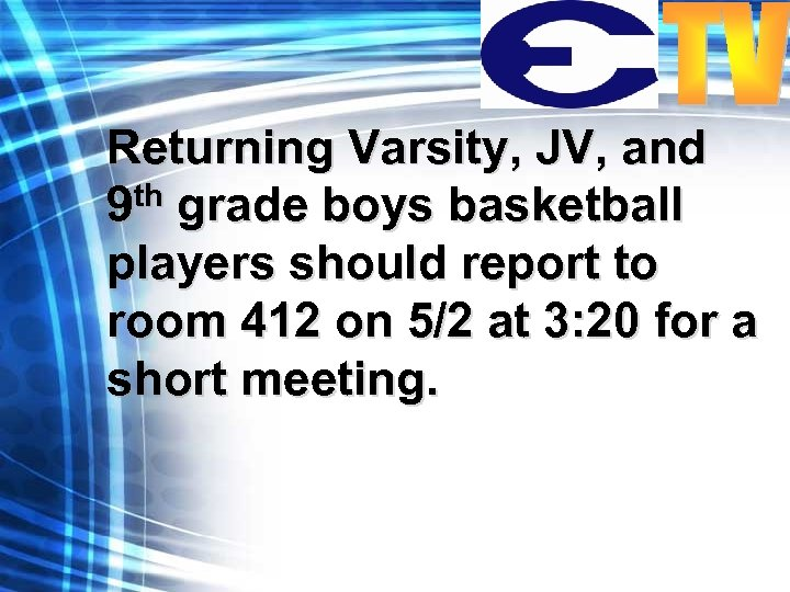 Returning Varsity, JV, and 9 th grade boys basketball players should report to room