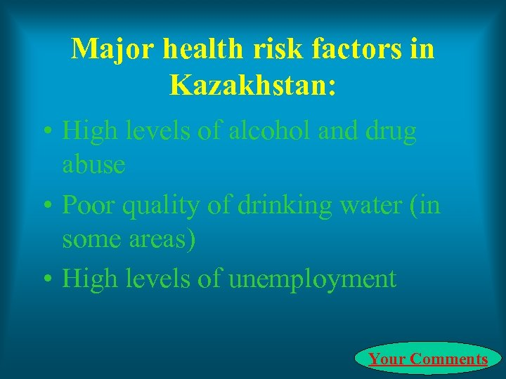 Major health risk factors in Kazakhstan: • High levels of alcohol and drug abuse
