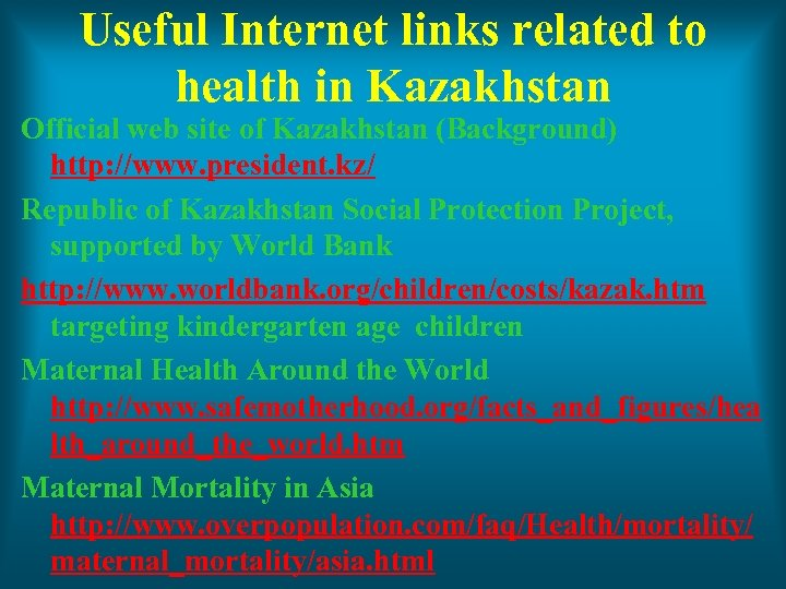 Useful Internet links related to health in Kazakhstan Official web site of Kazakhstan (Background)