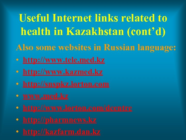 Useful Internet links related to health in Kazakhstan (cont'd) Also some websites in Russian