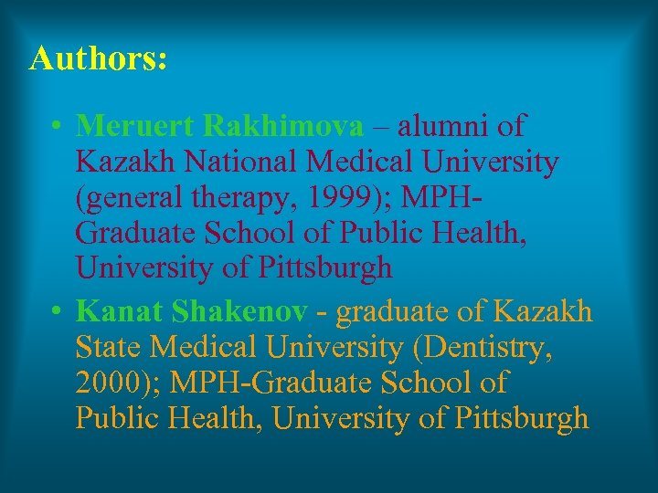 Authors: • Meruert Rakhimova – alumni of Kazakh National Medical University (general therapy, 1999);