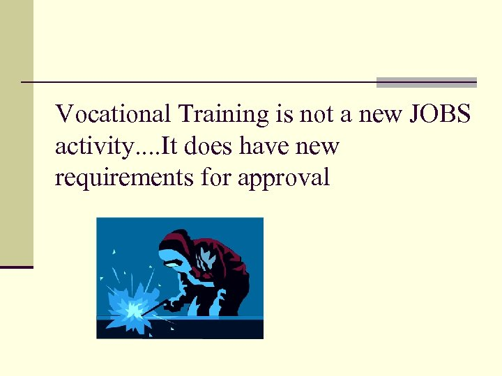 Vocational Training is not a new JOBS activity. . It does have new requirements