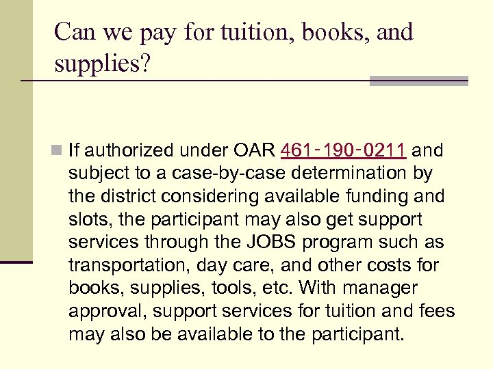 Can we pay for tuition, books, and supplies? n If authorized under OAR 461‑