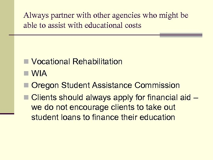 Always partner with other agencies who might be able to assist with educational costs