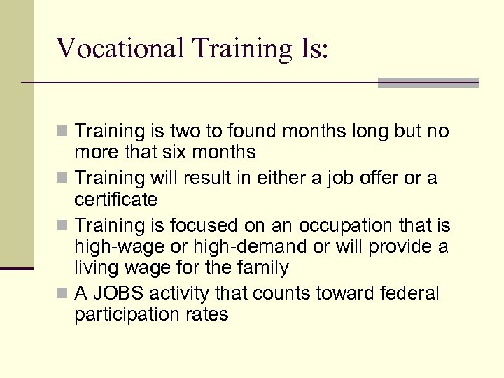 Vocational Training Is: n Training is two to found months long but no more