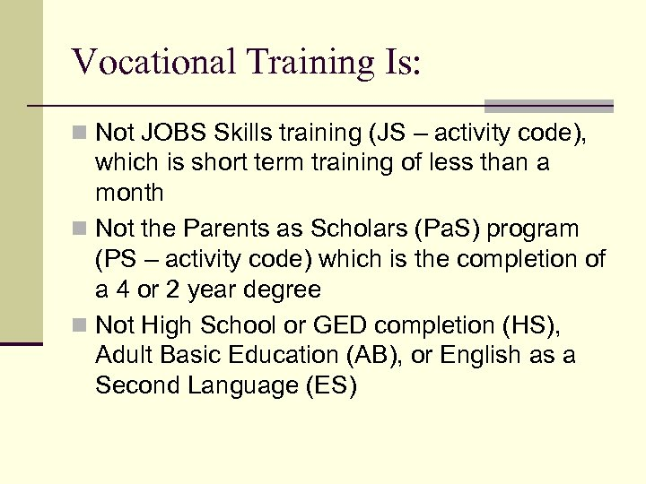 Vocational Training Is: n Not JOBS Skills training (JS – activity code), which is