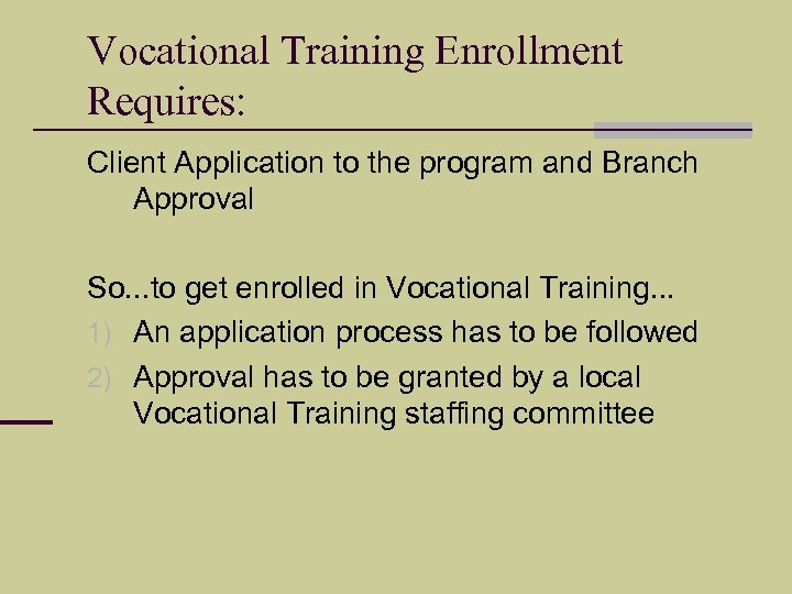 Vocational Training Enrollment Requires: Client Application to the program and Branch Approval So. .