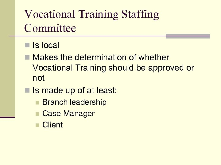 Vocational Training Staffing Committee n Is local n Makes the determination of whether Vocational
