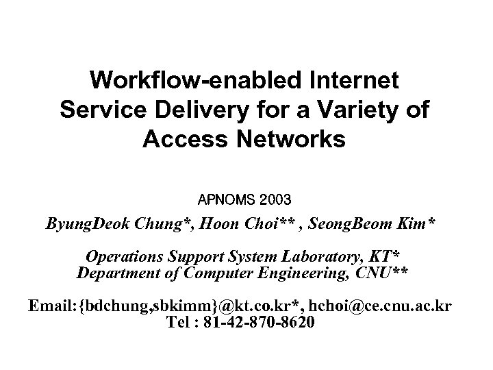 Workflow-enabled Internet Service Delivery for a Variety of Access Networks APNOMS 2003 Byung. Deok
