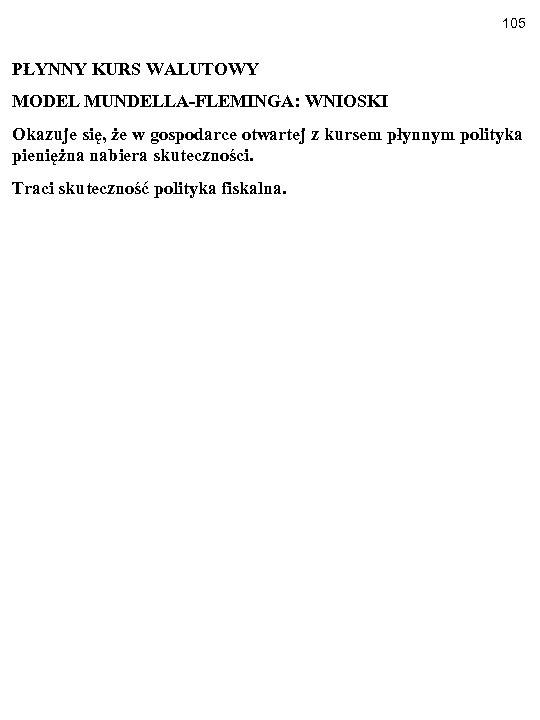 105 PŁYNNY KURS WALUTOWY MODEL MUNDELLA-FLEMINGA: WNIOSKI Okazuje się, że w gospodarce otwartej z