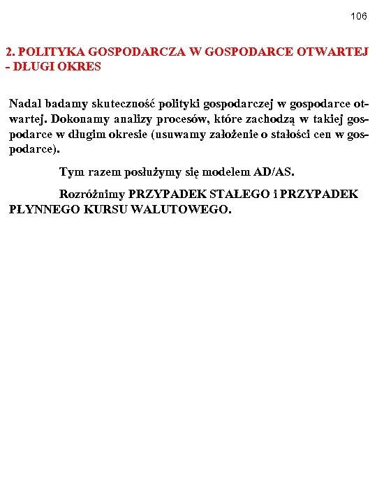 106 2. POLITYKA GOSPODARCZA W GOSPODARCE OTWARTEJ - DŁUGI OKRES Nadal badamy skuteczność polityki