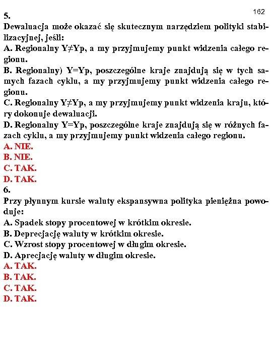 162 5. Dewaluacja może okazać się skutecznym narzędziem polityki stabilizacyjnej, jeśli: A. Regionalny Y≠Yp,