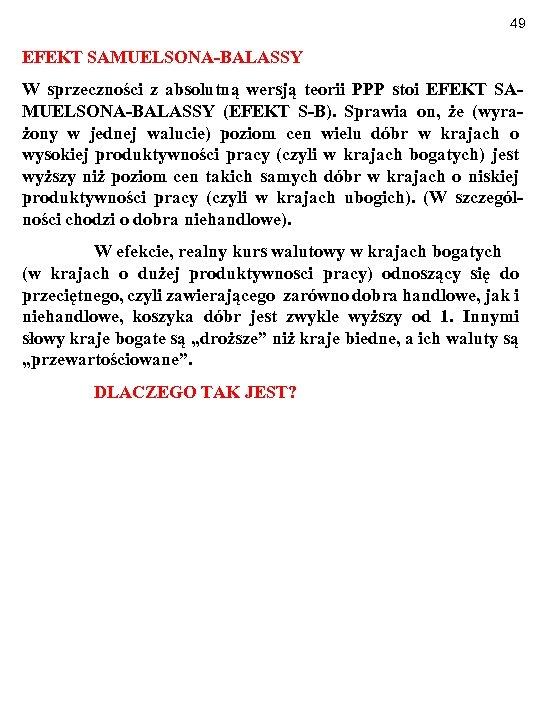49 EFEKT SAMUELSONA-BALASSY W sprzeczności z absolutną wersją teorii PPP stoi EFEKT SAMUELSONA-BALASSY (EFEKT