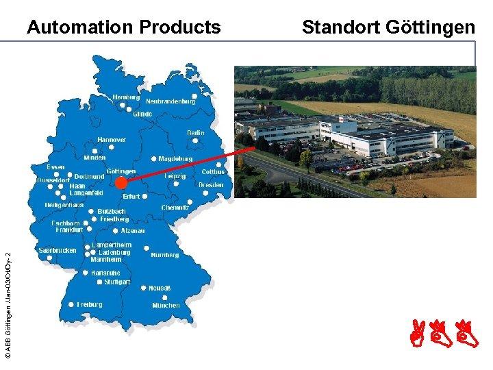 © ABB Göttingen /Jan-03/Ot/Dy- 2 Automation Products Standort Göttingen ABB