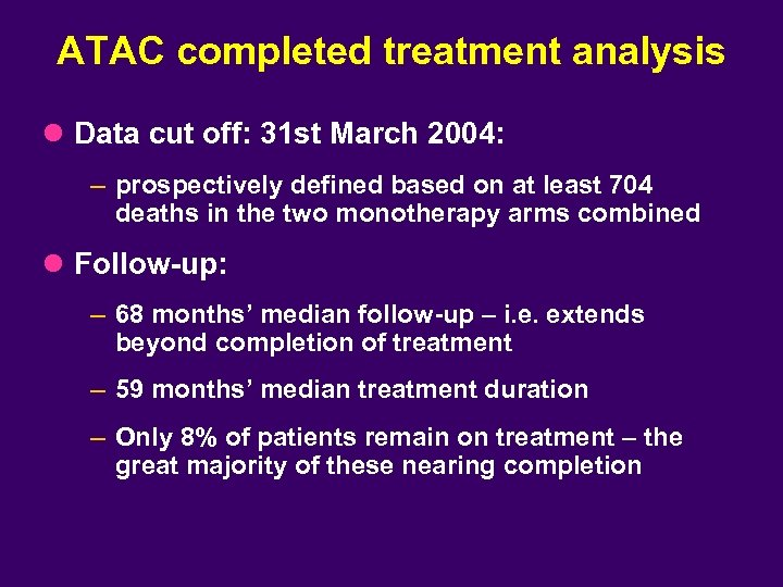 ATAC completed treatment analysis l Data cut off: 31 st March 2004: – prospectively