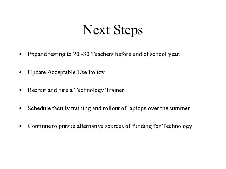 Next Steps • Expand testing to 20 -30 Teachers before end of school year.