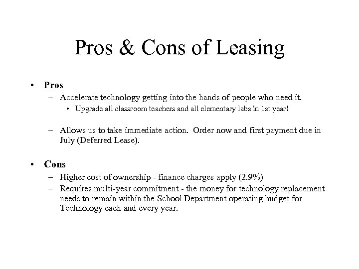 Pros & Cons of Leasing • Pros – Accelerate technology getting into the hands