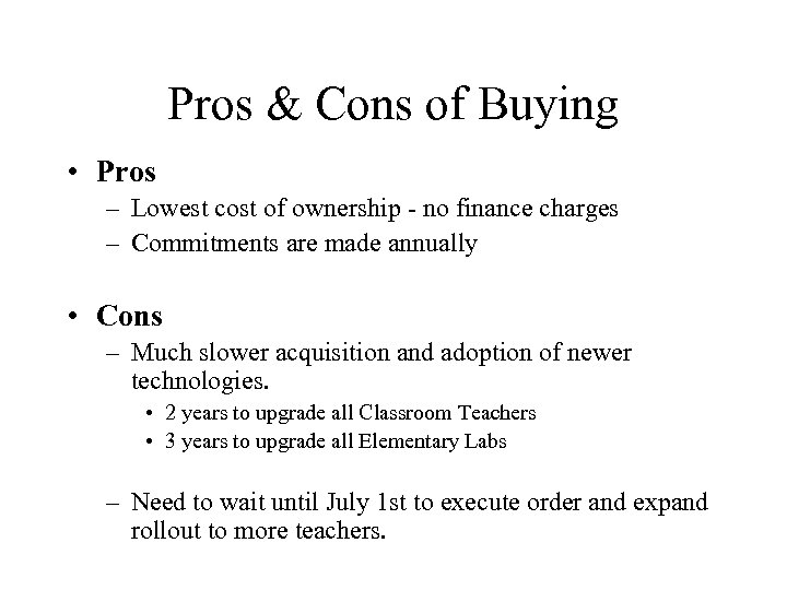 Pros & Cons of Buying • Pros – Lowest cost of ownership - no