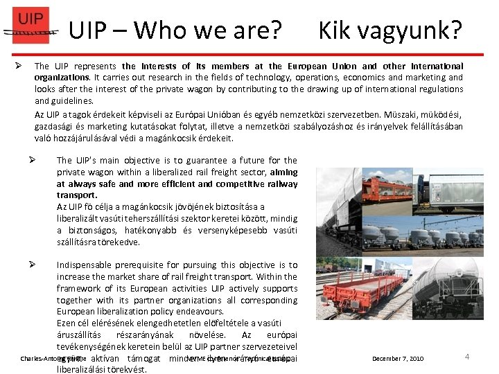 UIP – Who we are? Kik vagyunk? The UIP represents the interests of its