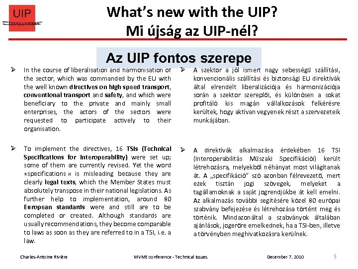 What's new with the UIP? Mi újság az UIP-nél? Az UIP important role UIP's