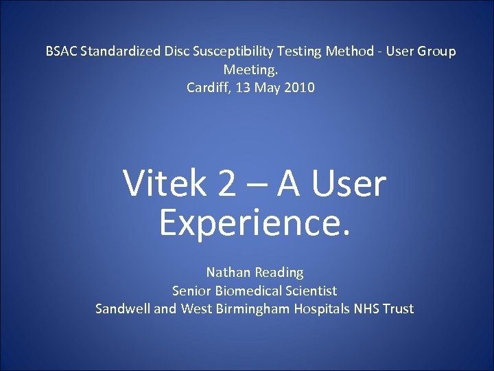 BSAC Standardized Disc Susceptibility Testing Method - User Group Meeting. Cardiff, 13 May 2010