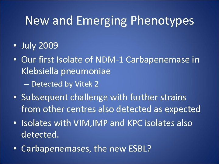 New and Emerging Phenotypes • July 2009 • Our first Isolate of NDM-1 Carbapenemase