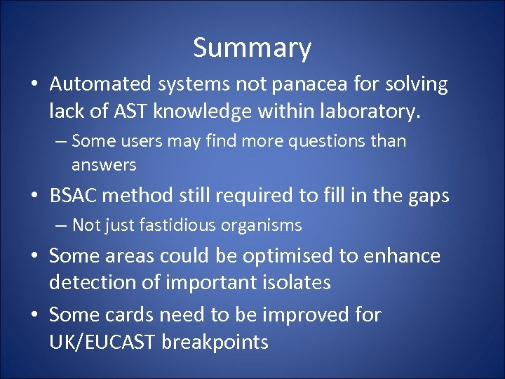 Summary • Automated systems not panacea for solving lack of AST knowledge within laboratory.