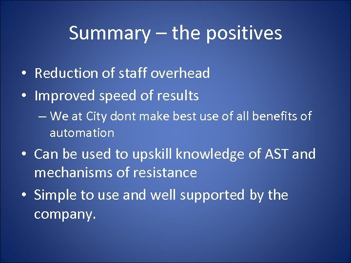 Summary – the positives • Reduction of staff overhead • Improved speed of results