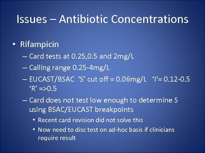 Issues – Antibiotic Concentrations • Rifampicin – Card tests at 0. 25, 0. 5