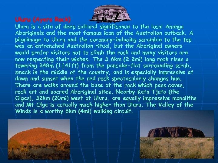 Uluru (Ayers Rock) Uluru is a site of deep cultural significance to the local