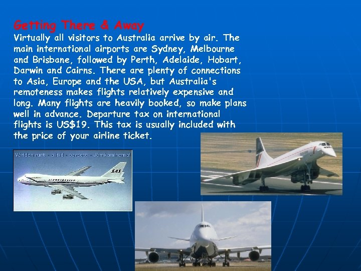 Getting There & Away Virtually all visitors to Australia arrive by air. The main