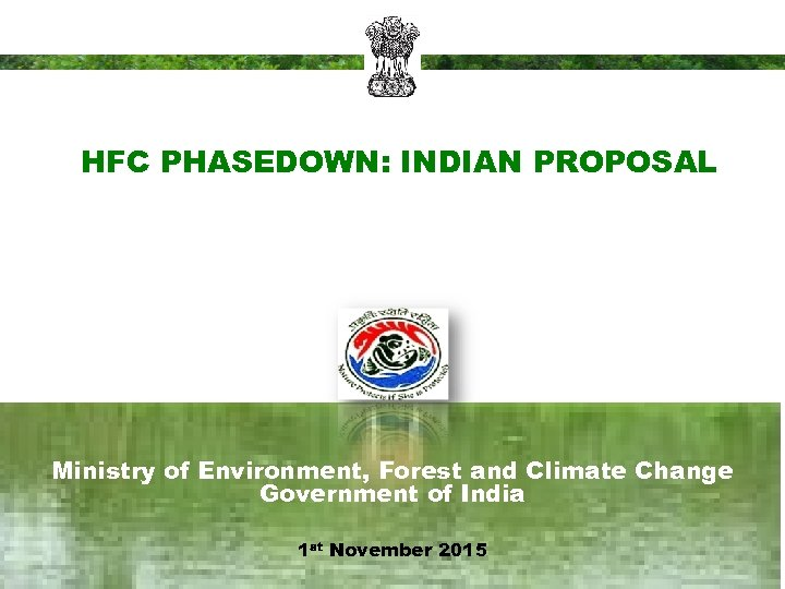 HFC PHASEDOWN: INDIAN PROPOSAL Ministry of Environment, Forest and Climate Change Government of India