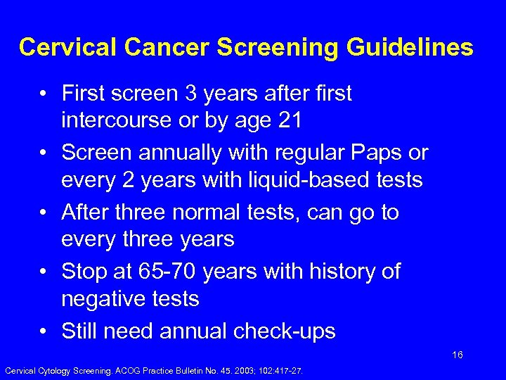 Cervical Cancer Screening Guidelines • First screen 3 years after first intercourse or by