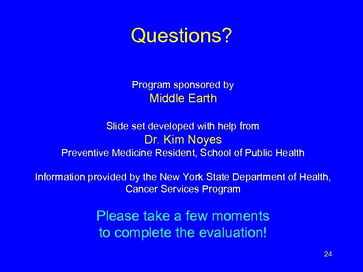Questions? Program sponsored by Middle Earth Slide set developed with help from Dr. Kim